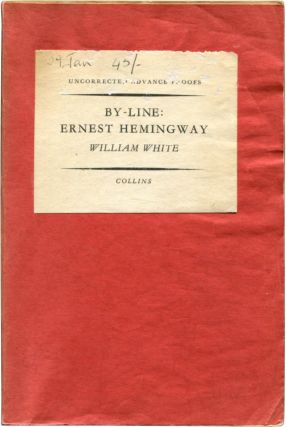 BY-LINE: ERNEST HEMINGWAY: Selected Articles and Dispatches of Four Decades. Ernest Hemingway.