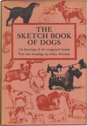 THE SKETCH BOOK OF DOGS. Felice Worden.