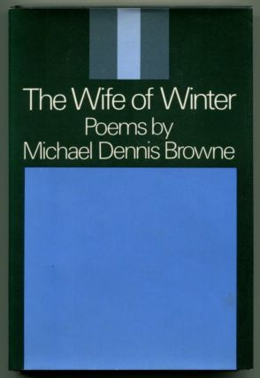 THE WIFE OF WINTER: Poems. Micheal Dennis Browne.