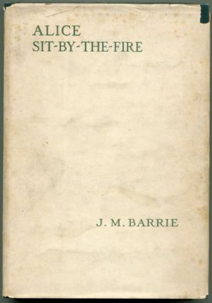 ALICE SIT-BY-THE-FIRE. J. M. Barrie