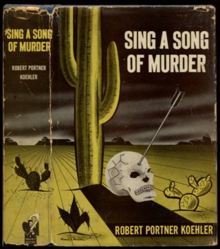 SING A SONG OF MURDER. Robert Portner Koehler.