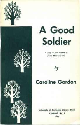 A GOOD SOLDIER: A Key to the Novels of Ford Madox Ford. Caroline Gordon, Ford Madox Ford.