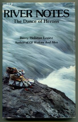 RIVER NOTES: The Dance of Herons. Barry Lopez
