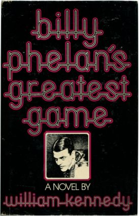 BILLY PHELAN'S GREATEST GAME. William Kennedy.