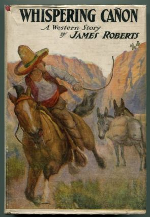 WHISPERING CANON: A Western Story. James Roberts.