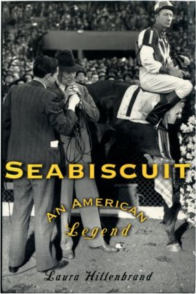 SEABISCUIT: An American Legend. Laura Hillenbrand.