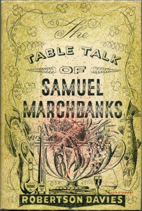 THE TABLE TALK OF SAMUEL MARCHBANKS. Robertson Davies.