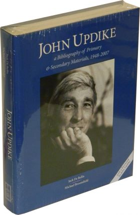 JOHN UPDIKE: A Bibliography of Primary & Secondary Materials, 1948-2007. John Updike, Jack De Bellis, Michael Broomfield.