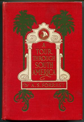 A TOUR THROUGH SOUTH AMERICA. A. S. Forrest
