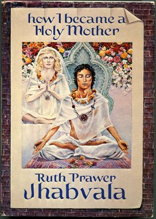 HOW I BECAME A HOLY MOTHER And Other Stories. Ruth Prawer Jhabvala