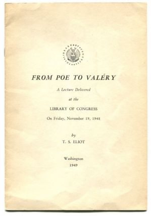 FROM POE TO VALERY: A Lecture Delivered at the Library of Congress On Friday, November 19, 1948. T. S. Eliot.