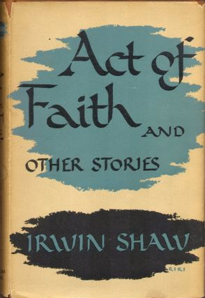 ACT OF FAITH: And Other Stories. Irwin Shaw