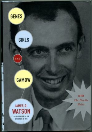 GENES, GIRLS, AND GAMOW: After the Double Helix. James D. Watson.