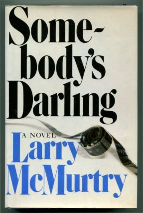 SOMEBODY'S DARLING. Larry McMurtry.