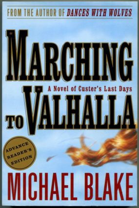 MARCHING TO VALHALLA: A Novel of Custer's Last Days. Michael Blake.