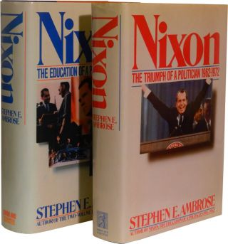 NIXON: Volumes One and Two; The Education of a Politician 1913-1962 | The Triumph of a Politician 1962-1972. Stephen E. Ambrose, Richard M. Nixon.