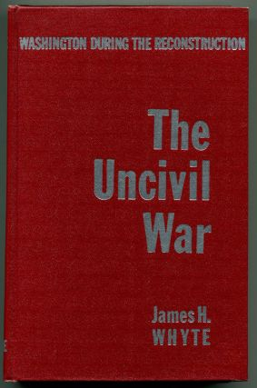 Image result for The Uncivil War: Washington During the Reconstruction, 1865-1878, James H. Whyte