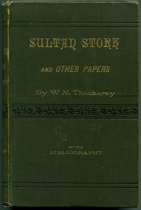 SULTAN STORK: and Other Stories and Sketches Now First Collected With Bibliography. William M....