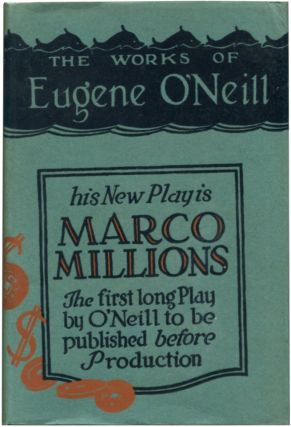 MARCO MILLIONS: A Play. Eugene O'Neill.