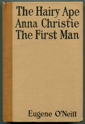 THE HAIRY APE / ANNA CHRISTIE / THE FIRST MAN. Eugene O'Neill.