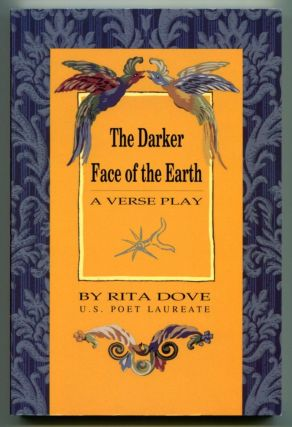THE DARKER FACE OF THE EARTH A Verse Play in Fourteen Scenes. Rita Dove