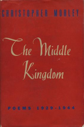 THE MIDDLE KINGDOM: Poems 1929-1944. Christopher Morley