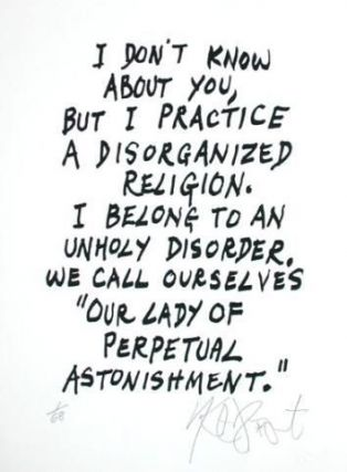 "CONFETTI #25: ""I don't know about you, but I practise a disorganized religion . . .""; Limited Edition, Signed Silkscreen Print. Kurt Vonnegut."