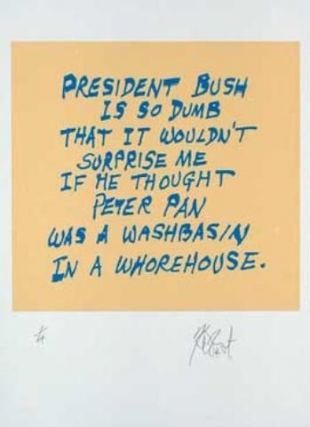 "CONFETTI #38: ""President Bush is so dumb . . . ""; Limited Edition, Signed Silkscreen Print. Kurt..."