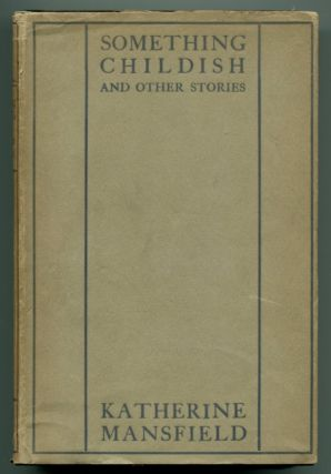 SOMETHING CHILDISH: and Other Stories. Katherine Mansfield.
