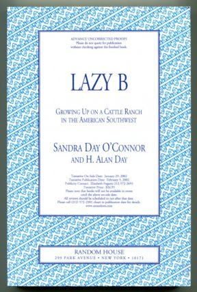 LAZY B: Growing Up on a Cattle Ranch in the American Southwest. Sandra Day O'Connor, H. Alan Day