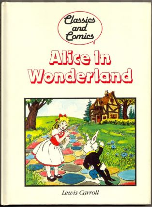 ALICE IN WONDERLAND: Classics and Comics. Lewis Carroll.