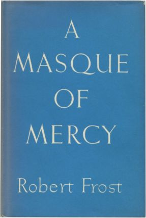A MASQUE OF MERCY. Robert Frost.