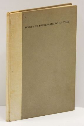 SYNGE AND THE IRELAND OF HIS TIME; with a Note Concerning a Walk Through Connemara with him by Jack Butler Yeats. William Butler Yeats.