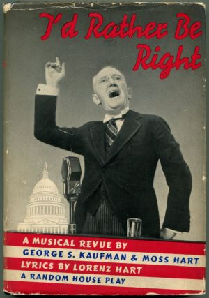 I'D RATHER BE RIGHT: A Musical Revue. George S. Kaufman, Moss Hart