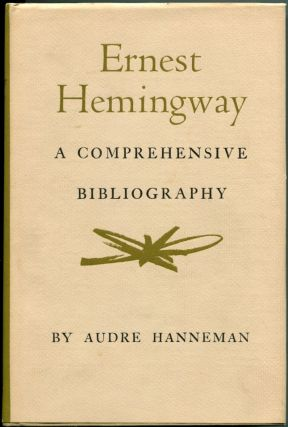 ERNEST HEMINGWAY: A COMPREHENSIVE BIBLIOGRAPHY; With SUPPLEMENT TO ERNEST HEMINGWAY. Ernest...