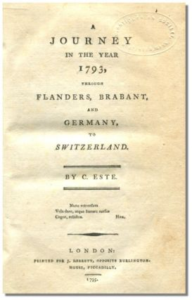 A JOURNEY IN THE YEAR 1793, THROUGH FLANDERS, BRABANT, AND GERMANY TO SWITZERLAND.