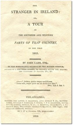 A STRANGER IN IRELAND: Or, a Tour in the Southern and Western Parts of the Country in the Year 1805. John Carr.