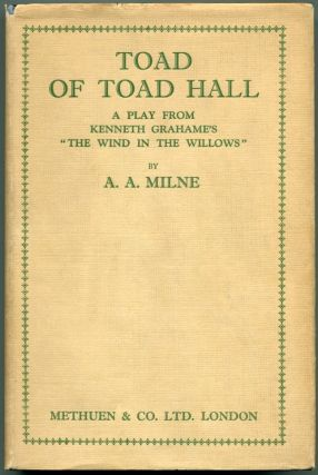 TOAD OF TOAD HALL: A Play from Kenneth Grahame's Book 'The Wind in the Willows'. A. A. Milne,...