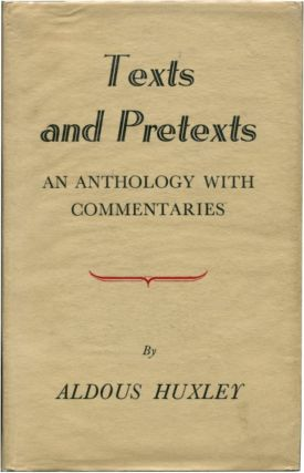 TEXTS & PRETEXTS: An Anthology with Commentaries. Aldous Huxley.