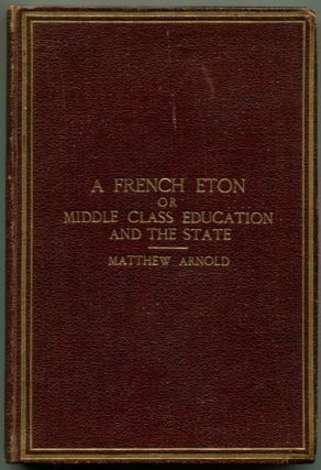 A FRENCH ETON, OR MIDDLE CLASS EDUCATION AND THE STATE. Matthew Arnold.