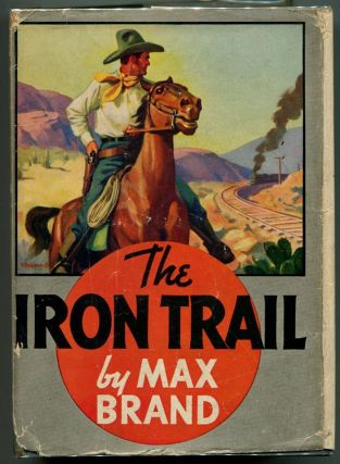 THE IRON TRAIL. Max Brand.