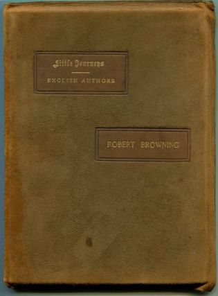 LITTLE JOURNEYS TO THE HOMES OF ENGLISH AUTHORS: Robert Browning. Robert Browning, Elbert Hubbard