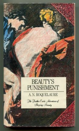 BEAUTY'S PUNISHMENT: The Further Erotic Adventures of Sleeping Beauty. Anne Rice, As A. N. Roquelaure.