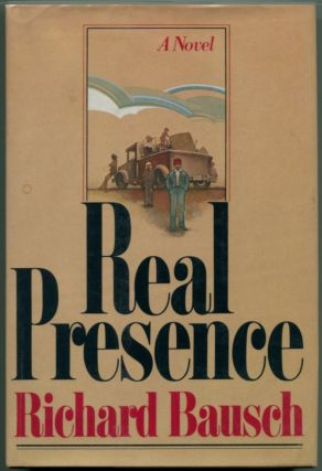 REAL PRESENCE. Richard Bausch.