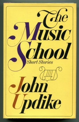 THE MUSIC SCHOOL: Short Stories. John Updike.