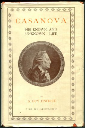 CASANOVA: His Known and Unknown Life. S. Guy Endore