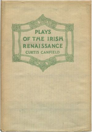 PLAYS OF THE IRISH RENAISSANCE. Curtis Canfield.
