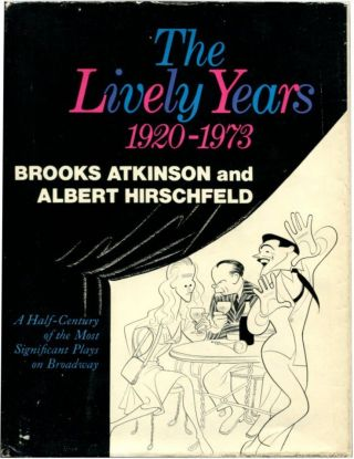 THE LIVELY YEARS: 1920-1973. Brooks Atkinson, Albert Hirschfeld