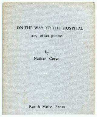 ON THE WAY TO THE HOSPITAL: and Other Poems. Nathan Cervo.