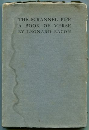 THE SCRANNEL PIPE: A Book of Verse. Leonard Bacon.